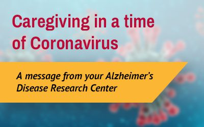 Caregiving in a time of Coronavirus: A message from your Alzheimer's Disease Research Center